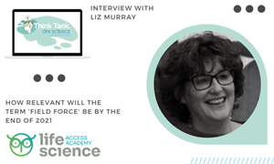 How Relevant Will the Term Field Force be by the End of 2021? - Interview with Liz Murray - a Med Tech Perspective